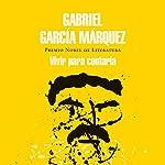 Vivir para contarla [Live to Tell] | Gabriel García Márquez