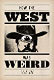 img - for How the West Was Weird: Vol. 3: One Last Bunch of Tales from the Weird, Wild West book / textbook / text book