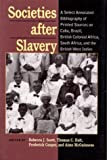 Societies After Slavery: A Select Annotated Bibliography of Printed Sources on Cuba, Brazil, British Colonial Africa, South Africa, and the British West Indies (Pitt Latin American Studies)