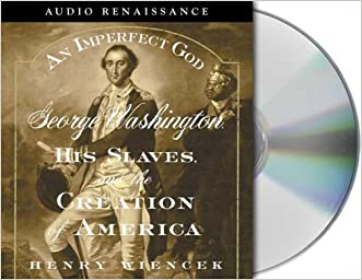 An Imperfect God: George Washington, His Slaves, and the Creation of America written by Henry Wiencek
