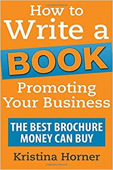 How To Write A Book Promoting Your Business: The Best Brochure Money Can Buy
