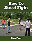 How To Street Fight: Survival Fitness Fight Training Manual
