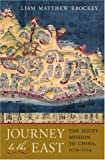 Liam Matthew Brockey Journey to the East: The Jesuit Mission to China, 1579-1724