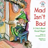 Mad Isn't Bad: A Child's Book about Anger (Elf-Help Books for Kids)by Michaelene Mundy