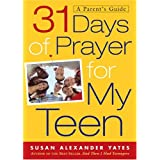 31 Days of Prayer for My Teen: A Parent's Guide ~ Susan Alexander Yates