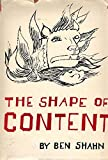 Ben Shahns The Shape of Content. With illustrations by the artist. (The Charles Eliot Norton Lectures. 1956-1957)