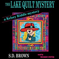 The Lake Quilt Mystery: A Kelsey Riddle Mystery (       UNABRIDGED) by S. D. Brown Narrated by Wendy Pitts