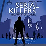 Serial Killers - Philosophy for Everyone: Being and Killing | S. Waller,John M. Doris,Fritz Allhoff
