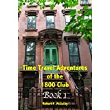 Time Travel Adventures Of The 1800 Club: Book I ~ Robert McAuley