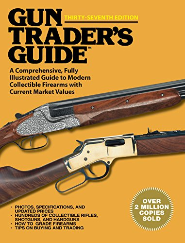 Download Gun Trader's Guide, Thirty-Seventh Edition: A Comprehensive, Fully Illustrated Guide to Modern Collectible Firearms with Current Market Values