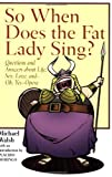 So When Does the Fat Lady Sing? (1574671626) by Michael Walsh