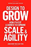 img - for Design to Grow: How Coca-Cola Learned to Combine Scale and Agility (and How You Can Too) book / textbook / text book