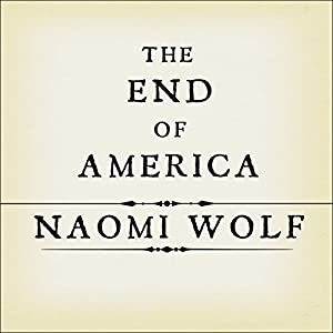 The End of America: Letter of Warning to a Young Patriot | [Naomi Wolf]