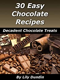 30 Easy Chocolate Recipes: Decadent Chocolate Treats (Easy Recipes Collection)