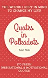 Quotes in Polkadots - The Words I Kept in Mind to Change My Life