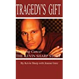 Tragedy's Gift : Surviving Cancer The Kevin Sharp Story