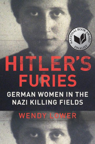 Hitler's Furies: German Women in the Nazi Killing Fields: Wendy Lower: 9780547863382: Amazon.com: Books