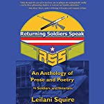 Returning Soldiers Speak: An Anthology of Prose and Poetry by Soldiers and Veterans | Leilani Squire