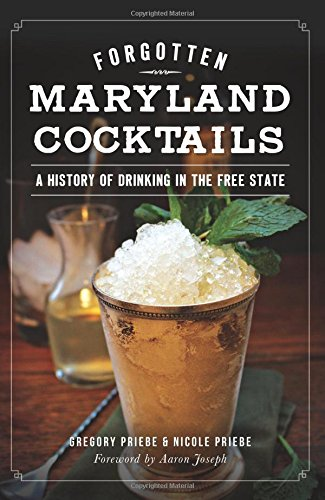 Forgotten Maryland Cocktails: (American Palate) by Gregory Priebe, Nicole Priebe