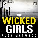 The Wicked Girls (       UNABRIDGED) by Alex Marwood Narrated by Anna Bentinck