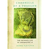 Chronicle of a Pharaoh: The Intimate Life of Amenhotep IIIby Joann Fletcher