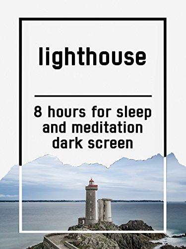 Lighthouse, 8 hours for Sleep and Meditation, dark screen