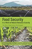 img - for Food Security in a World of Natural Resource Scarcity: The Role of Agricultural Technologies book / textbook / text book