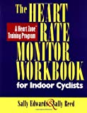 The Heart Rate Monitor Workbook for Indoor Cyclists: A Heart Zone Training Program