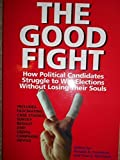 img - for The Good Fight: How Political Candidates Struggle to Win Elections Without Losing Their Souls by Ronald A. Faucheux (2001-05-03) book / textbook / text book