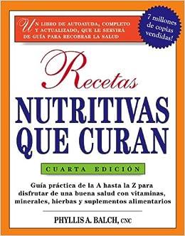 Recetas Nutritivas Que Curan, 4th Edition: Guia practica de la A hasta