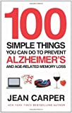 Jean Carper 100 Simple Things You Can Do To Prevent Alzheimer's: and Age-Related Memory Loss