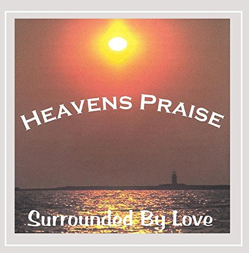 Heavens Praise - Surrounded By Love