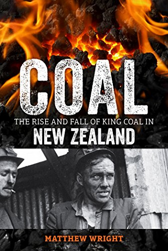Coal: The Rise and Fall of King Coal in New Zealand
