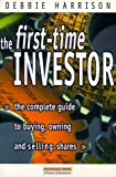 img - for The First-Time Investor: The Complete Guide to Buying, Owning and Selling Shares book / textbook / text book