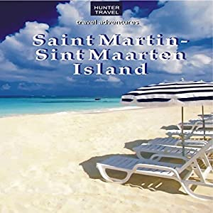 St. Martin/Sint Maarten Island: Travel Adventures Audiobook
