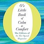 O's Little Book of Calm and Comfort Hörbuch von  The Editors of O, the Oprah Magazine Gesprochen von: Adam Gruper, Ari Fliakos, Cynthia Hopkins, Gabra Zackman, Helen Litchfield
