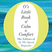 O's Little Book of Calm and Comfort Audiobook by  The Editors of O, the Oprah Magazine Narrated by Adam Gruper, Ari Fliakos, Cynthia Hopkins, Gabra Zackman, Helen Litchfield