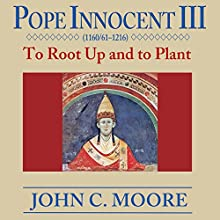 Pope Innocent III: To Root up and to Plant Audiobook by John C. Moore Narrated by Gary Galone