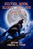 Silver Moon, Bloody Bullets: An Anthology of Werewolf Tails  Amazon.Com Rank: # 2,218,542  Click here to learn more or buy it now!