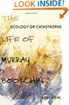 Ecology or Catastrophe: The Life of M...