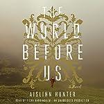 The World Before Us | Aislinn Hunter