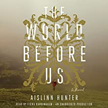 The World Before Us (       UNABRIDGED) by Aislinn Hunter Narrated by Fiona Hardingham