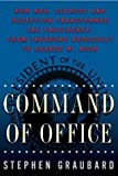 Command of Office: How War, Secrecy and Deception Transformed the Presidency, from Theodore Roosevelt to George W. Bush