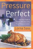 Pressure Perfect: Two Hour Taste in Twenty Minutes Using Your Pressure Cooker (0060505346) by Sass, Lorna J.