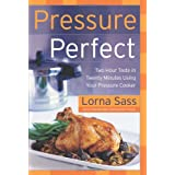 Pressure Perfect: Two Hour Taste in Twenty Minutes Using Your Pressure Cooker ~ Lorna J. Sass