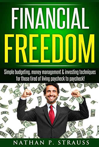Financial Freedom: Simple Budgeting, Money Management And Investment Guide For Those Tired Of Living Paycheck...