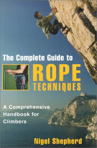 The Complete Guide to Rope Techniques: A Comprehensive Handbook for Climbers