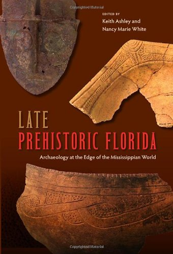 Late Prehistoric Florida: Archaeology At The Edge Of The Mississippian World (Florida Museum Of Natural History: Ripley P. Bullen Series)