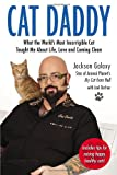 Cat Daddy: What the Worlds Most Incorrigible Cat Taught Me About Life, Love, and Coming Clean