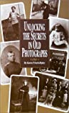 img - for Unlocking the Secrets in Old Photographs book / textbook / text book